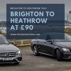 Brighton to Heathrow Taxi | BN Taxi Anytime