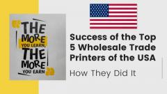 Top 5 Wholesale Trade Printers of USA Success Stories