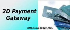 Secure Your Transaction with 2D payment gateway in UK