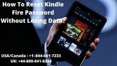 Guide To Reset Kindle Fire Password  Call 44-800