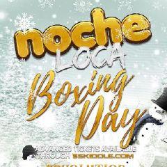 Noche Loca Boxing Day Special