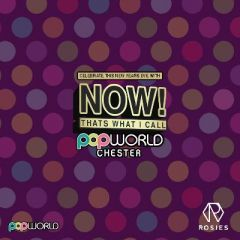 NOW! Thats What I Call Popworld Chester NYE