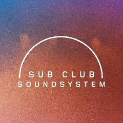 Sub Club SoundSystem 2018