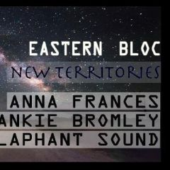 New Territories w/Anna Frances,Frankie Bromley & Pink Elaphant