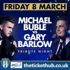 Michael Buble v's Gary Barlow Tribute Night