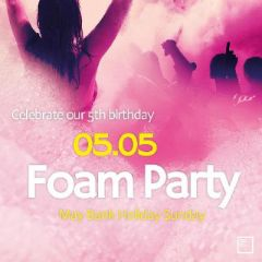 Bank Holiday: FOAM PARTY!