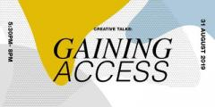 Creatives Talk: GAINING ACCESS