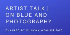 Artist Talk | On Blue and Photography