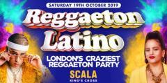 "REGGAETON LATINO ""LONDON'S CRAZIEST REGGAETON PARTY"" @ SCALA KINGS CROSS"