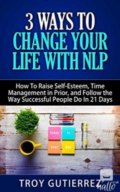 3 Ways to Change Your Life with NLP