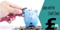 Get Quick Processing of Loans with No Credit Check Fear