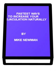 FASTEST WAYS TO INCREASE YOUR EJACULATION NATURALLY.