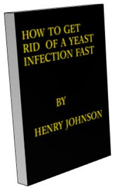HOW TO GET RID OF A YEAST INFECTION FAST