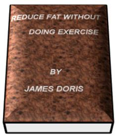 REDUCE FAT WITHOUT DOING EXERCISE